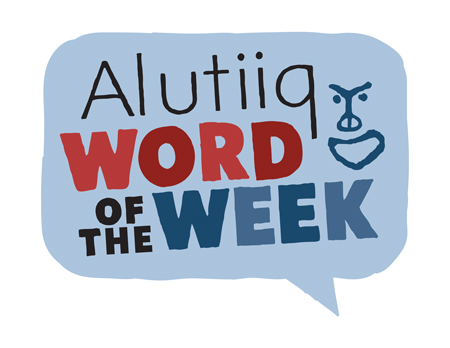 Alutiiq Word of the Week